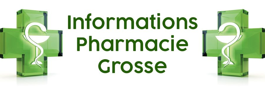 Informations Pharmacie Grosse