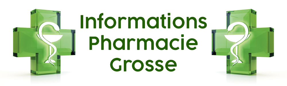 Informations Pharmacie Grosse