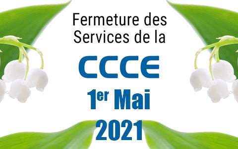 Informations CCCE : fermetures 1er mai 2021