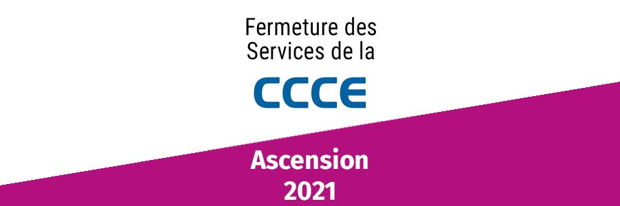 Informations CCCE : fermetures ascension 2021